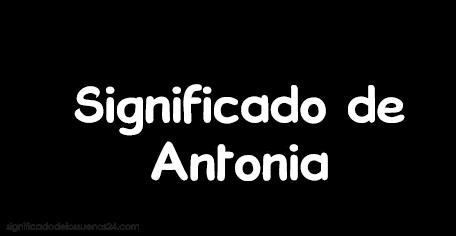 significado de antonia