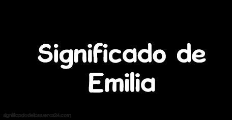 significado de emilia