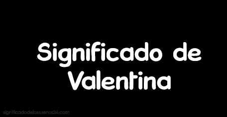 significado de valentina