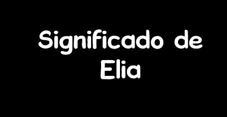 significado de elia