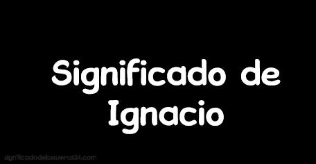 significado de ignacio