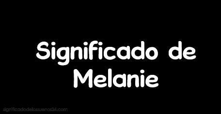 significado de melanie