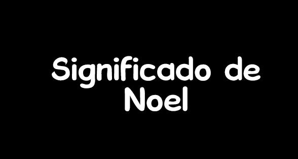 significado de noel