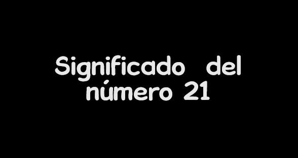 significado del numero 21
