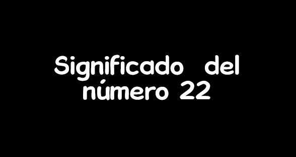 significado del numero 22