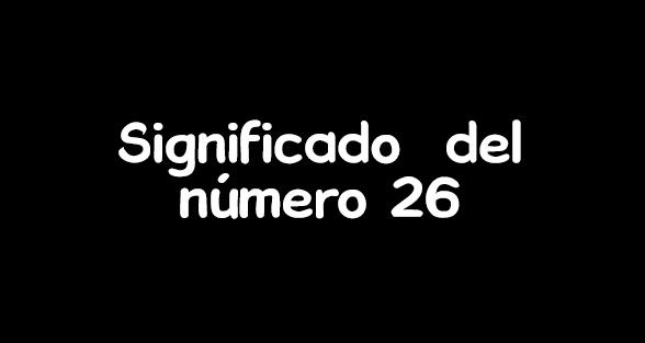 significado del numero 26