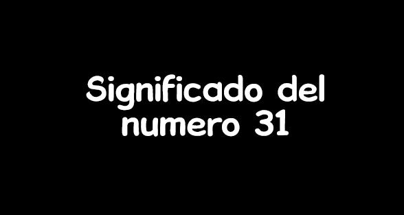 significado del numero 31