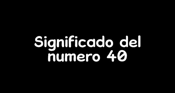 significado del numero 40