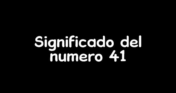 significado del numero 41