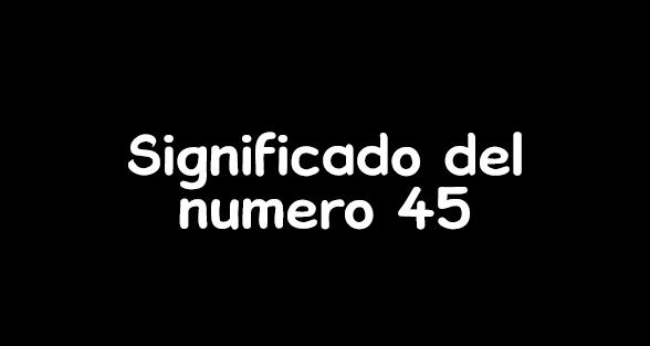 significado del numero 45