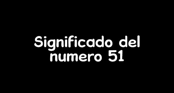 significado del numero 51