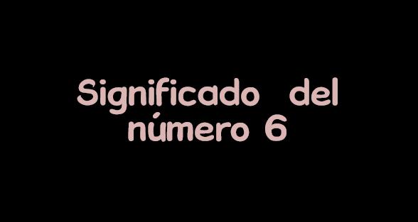 significado del numero 6