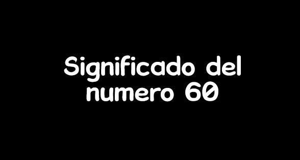 significado del numero 60