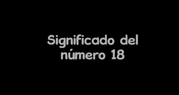 significado del numero 18
