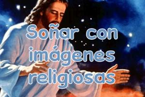 soñar con imágenes religiosas
